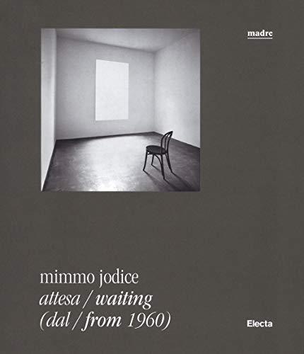 Mimmo Jodice. Attesa-Waiting (dal-from 1960). Catalogo della mostra (Napoli, 24 giugno 2016-24 ottobre 2016). Ediz. illustrata