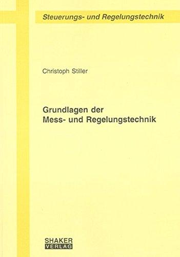 Grundlagen der Mess- und Regelungstechnik (Berichte aus der Steuerungs- und Regelungstechnik)