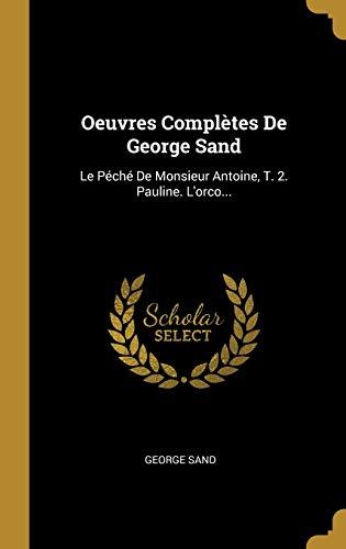 Oeuvres Complètes de George Sand: Le Péché de Monsieur Antoine, T. 2. Pauline. l'Orco...