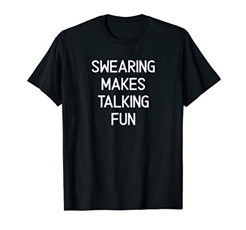 Funny, Swearing Makes Talking Fun, Joke Sarcastic Family T-Shirt