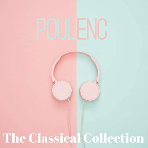 Classical Music: 50 of the Best, Radio Musica Clasica, Francis Poulenc