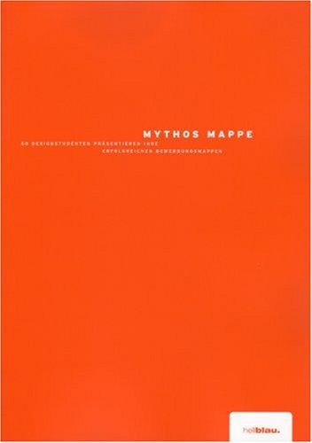 Mythos Mappe. 50 Designstudenten präsentieren ihre erfolgreichen Bewerbungsmappen