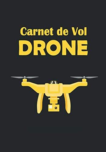 Carnet de vol pilote de Drone: Carnet de vol pilote drone pour noter les informations de chacun de vos vols | Journal de bord et Suivi de Vol Drone |Idéal pour pilote amateur ou professionnel