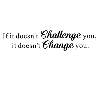 If it Doesn t Challenge You,it Doesn t Change You Mural Inspirational Quote Vinyl Letters&Sayings Gym Workout Motivational Art Decal  Black  Words Wall Sticker,Excellent Gift