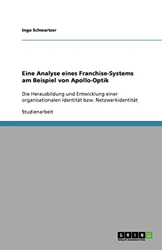 Eine Analyse eines Franchise-Systems am Beispiel von Apollo-Optik: Die Herausbildung und Entwicklung einer organisationalen Identität bzw. Netzwerkidentität