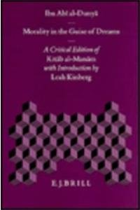 Morality in the Guise of Dreams: A Critical Edition of Kitāb Al-Manām, with Introduction, by Leah Kinberg (Islamic Philosophy, Theology, & Science)