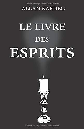 Le livre des esprits: nouvelle édition avec lisibilité améliorée, contenant les principes de la doctrine spirite sur l'immortalité de l'âme, la ... morales, la vie présente, future, l'avenir
