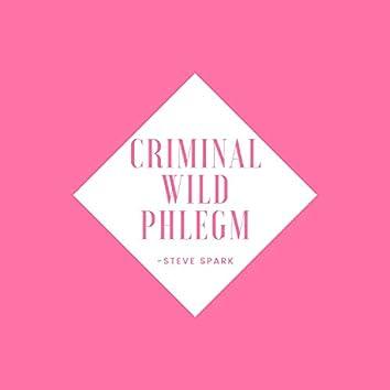 Criminal Wild Phlegm