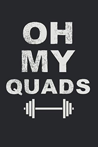 Oh My Quads Fun: Squat Training Exercise Gym Workout, Lined Journal, 120 Pages, 6x9, Perfect Notebook and To-do Lists