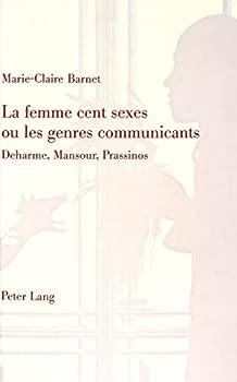 La Femme Cent Sexes Ou Les Genres Communicants: Deharme, Mansour, Prassinos