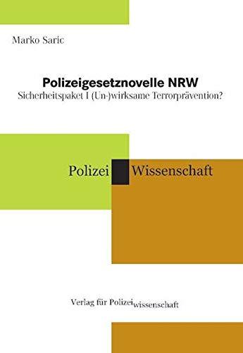 Polizeigesetznovelle NRW: Sicherheitspaket I (Un-)wirksame Terrorprävention?: Sicherheitspaket I (Un-)wirksame Terrorprvention?