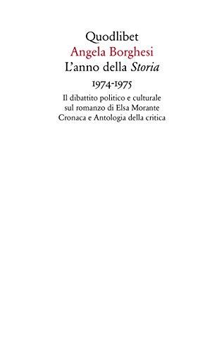 L'anno della «Storia» 1974-1975. Il dibattito politico e culturale sul romanzo di Elsa Morante. Cronaca e antologia della critica