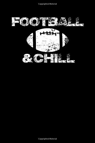 Football & Chill: Football Journal Notebook 6x9 With 120 Lined Pages An Excellent Football Themed Gift for Players, Coaches and Fans