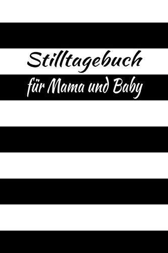 Stilltagebuch für Mama und Baby: schwarz weiß Stillprotokoll zum einfachen ausfüllen. Reicht für 90 Tage. Für Flaschenkinder geeignet. Unterstützt Baby / Neugeborene und ihre Mütter und Hebamme.