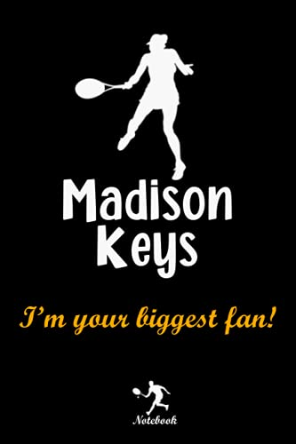 Madison Keys I'm your biggest fan! notebook: A Madison Keys Fan Gift Blank Lined Journal Notebook, Women Tennis Fan Take Notes, Record Plans or Keep Track of Habits (6 x 9 - 120 Pages)