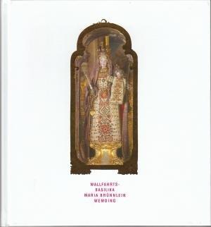 Wallfahrts-Basilika Maria Brünnlein Wemding - Festschrift zum Abschluss der General-Sanierung und Restaurierung 1999 - 2003