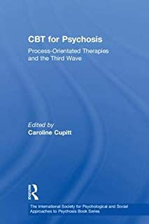CBT for Psychosis: Process-orientated Therapies and the Third Wave (The International Society for Psychological and Social...