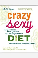 Crazy Sexy Diet: Eat Your Veggies, Ignite Your Spark, and Live Like You Mean It! Hardcover