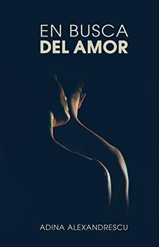 EN BUSCA DEL AMOR: (romantica, narrativa contemporanea)