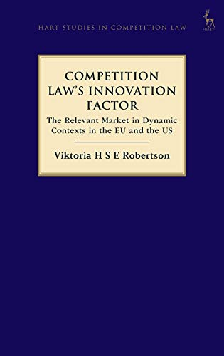 Compare Textbook Prices for Competition Law's Innovation Factor: The Relevant Market in Dynamic Contexts in the EU and the US Hart Studies in Competition Law  ISBN 9781509931897 by Robertson, Viktoria H S E
