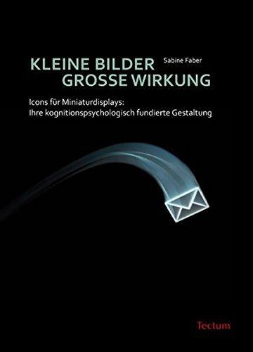 Kleine Bilder - Große Wirkung: Icons für Miniaturdisplays: Ihre kognitionspsychologisch fundierte Gestaltung by Sabine Faber (2009-11-01)