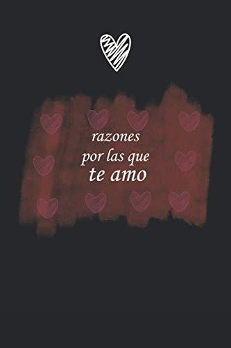 Razones por las que te amo: 100 páginas 6x9 regalo de san Valentín Divertido Para Ella / Para el : recuerdo novio, novia, esposa, esposo, pareja / diario personal o agenda