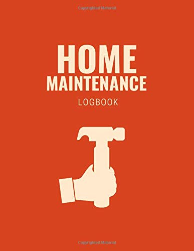 Home Maintenance Logbook: Orange with Hammer -Home Maintenance Schedule & Organizer - Record Repairs, Projects, Improvements and Costs. Contractor Contacts