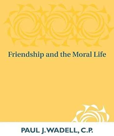 [Friendship and the Moral Life] [By: Paul J. Wadell] [April, 1991]