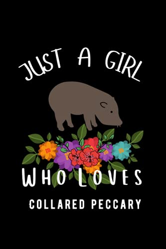 Collared Peccary Gifts For Girls: Just A Girl Who Loves Collared Peccary: Perfect Lined Notebook Journal Gifts. Cute Birthday Gifts for Girls Women ... Sister Christmas/Halloween/Thanksgiving Gifts