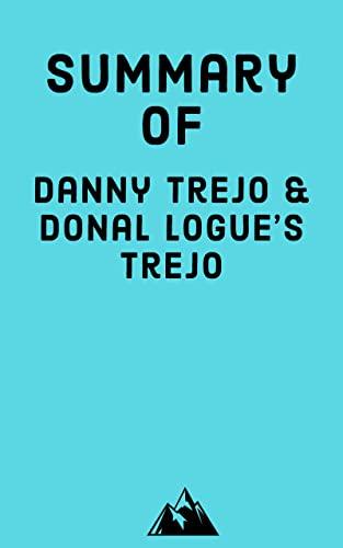 Summary of Danny Trejo & Donal Logue's Trejo (English Edition)