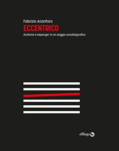 Eccentrico: Autismo e asperger in un saggio autobiografico (Saggi pop) (Italian Edition)
