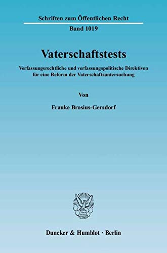 Vaterschaftstests.: Verfassungsrechtliche und verfassungspolitische Direktiven für eine Reform der Vaterschaftsuntersuchung. (Schriften zum Öffentlichen Recht)
