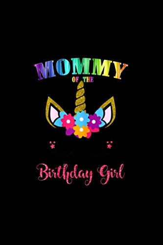 Mommy Of The Birthday Girl , Unicorn Birthday Outfit Notebook College Ruled 6x9 inch 114 pages