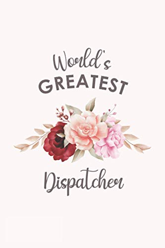 World's Greatest Dispatcher: Blank Lined Journal/Notebook for Dispatcher, Dispatcher Practitioner, P
