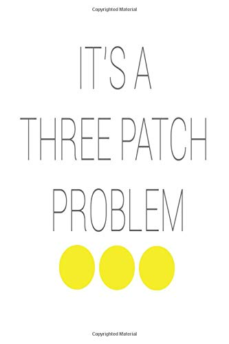 It's A three Patch Problem: Funny Notebook  (110 Pages, Blank Notebook, 6 x 9)