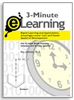 3-Minute E-Learning : Rapid Learning and Applications, Amazingly Lower Cost and Faster Speed of Delivery