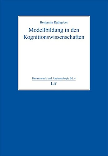 Modellbildung in den Kognitionswissenschaften (Hermeneutics and Anthropology /Hermeneutik und Anthropologie)