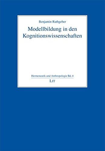 Modellbildung in den Kognitionswissenschaften (Hermeneutics and Anthropology /Hermeneutik und Anthropologie)