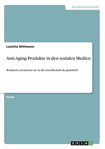 Anti-Aging Produkte in den sozialen Medien: Wodurch erscheinen sie in der Gesellschaft als plausibel?