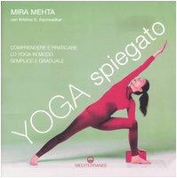 Yoga spiegato. Comprendere e praticare lo yoga in modo semplice e graduale. Ediz. illustrata