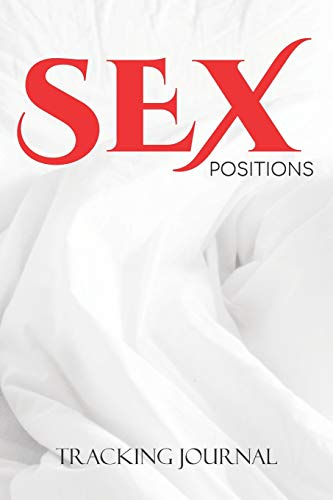 Sex Positions Tracking Journal: Templated pages for logging up to 50 love making positions