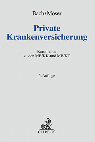 Private Krankenversicherung: Kommentar zu den §§ 192-208, 213 VVG, zu den MB/KK und MB/KT sowie zu weiteren Gesetzes- und Regelwerken in der privaten Krankenversicherung