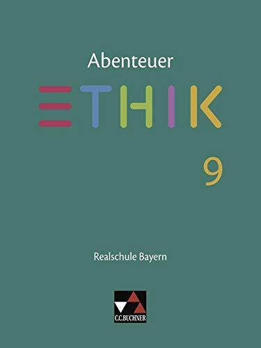 Abenteuer Ethik – Realschule Bayern / Abenteuer Ethik Bayern Realschule 9: Unterrichtswerk für Ethik an Realschulen (Abenteuer Ethik – Realschule Bayern: Unterrichtswerk für Ethik an Realschulen)