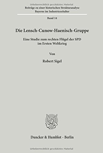 Die Lensch-Cunow-Haenisch-Gruppe.: Eine Studie zum rechten Flügel der SPD im Ersten Weltkrieg.