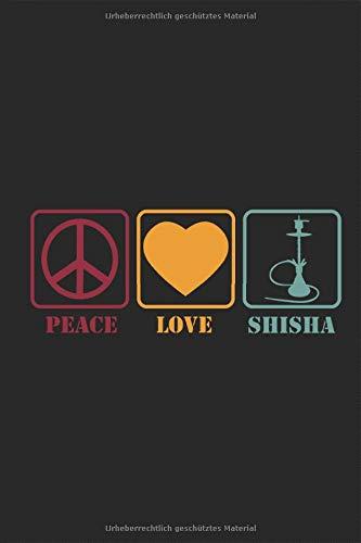 Peace Love Shisha Notizbuch: Bonk Wasser Rauchen Dampfen PfeifeTabak Wasserpfeife Planen Notieren Rechenheft Liniert Journal A5 120 Seiten 6x9 Heft Skizzenbuch Tagebuch Geschenk für Raucher