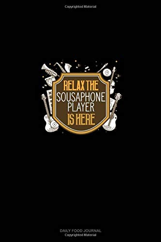 Relax The Sousaphone Player Is Here: Daily Food Journal