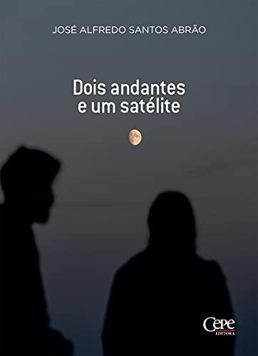 Dois andantes e um satélite (Portuguese Edition)