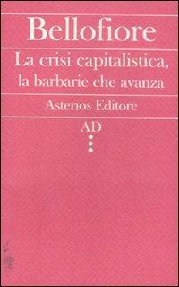 La crisi capitalistica, la barbarie che avanza