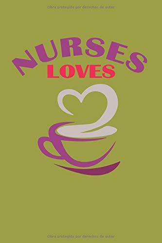 Nurses Loves Coffee: Cuaderno 120 páginas 6x9. Bloc de notas de los amantes del café