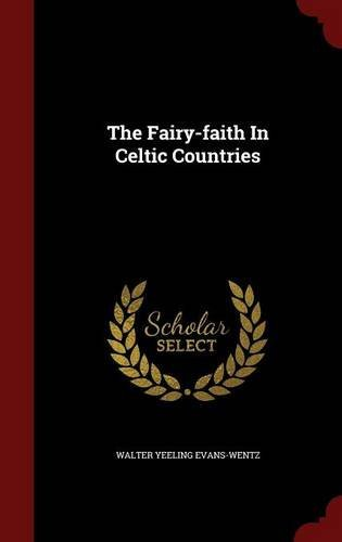 The Fairy-faith In Celtic Countries by Walter Yeeling Evans-Wentz (2015-08-13)